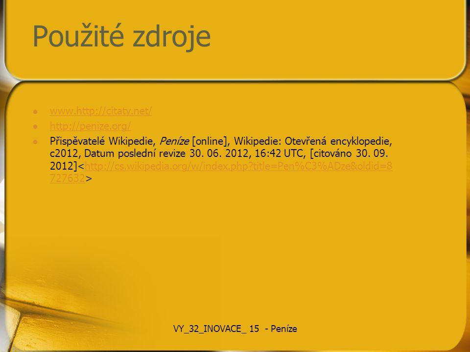 Použité zdroje www.http://citaty.net/ http://penize.org/ Přispěvatelé Wikipedie, Peníze [online], Wikipedie: Otevřená encyklopedie, c2012, Datum posle