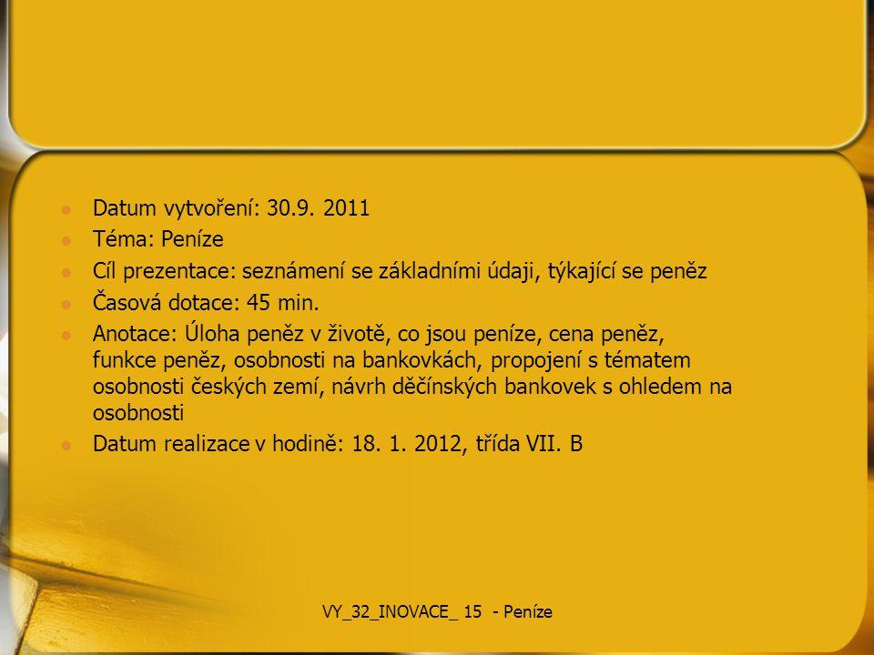 Datum vytvoření: 30.9. 2011 Téma: Peníze Cíl prezentace: seznámení se základními údaji, týkající se peněz Časová dotace: 45 min. Anotace: Úloha peněz