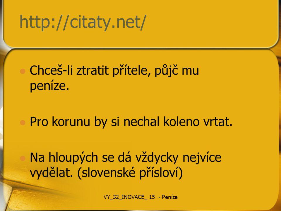Použité zdroje www.http://citaty.net/ http://penize.org/ Přispěvatelé Wikipedie, Peníze [online], Wikipedie: Otevřená encyklopedie, c2012, Datum poslední revize 30.