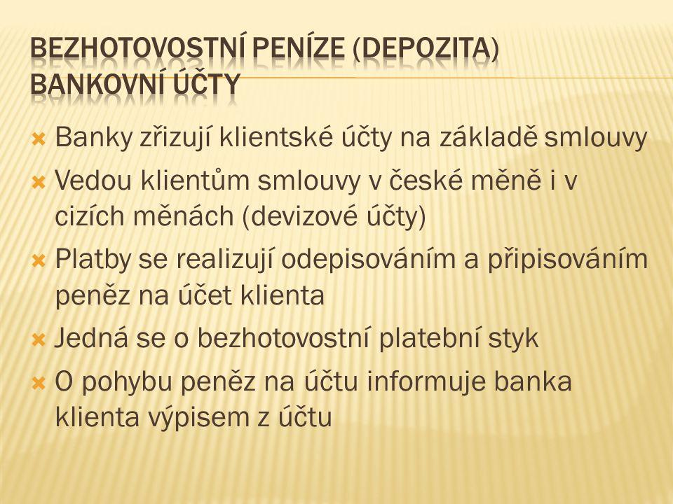  Banky zřizují klientské účty na základě smlouvy  Vedou klientům smlouvy v české měně i v cizích měnách (devizové účty)  Platby se realizují odepisováním a připisováním peněz na účet klienta  Jedná se o bezhotovostní platební styk  O pohybu peněz na účtu informuje banka klienta výpisem z účtu