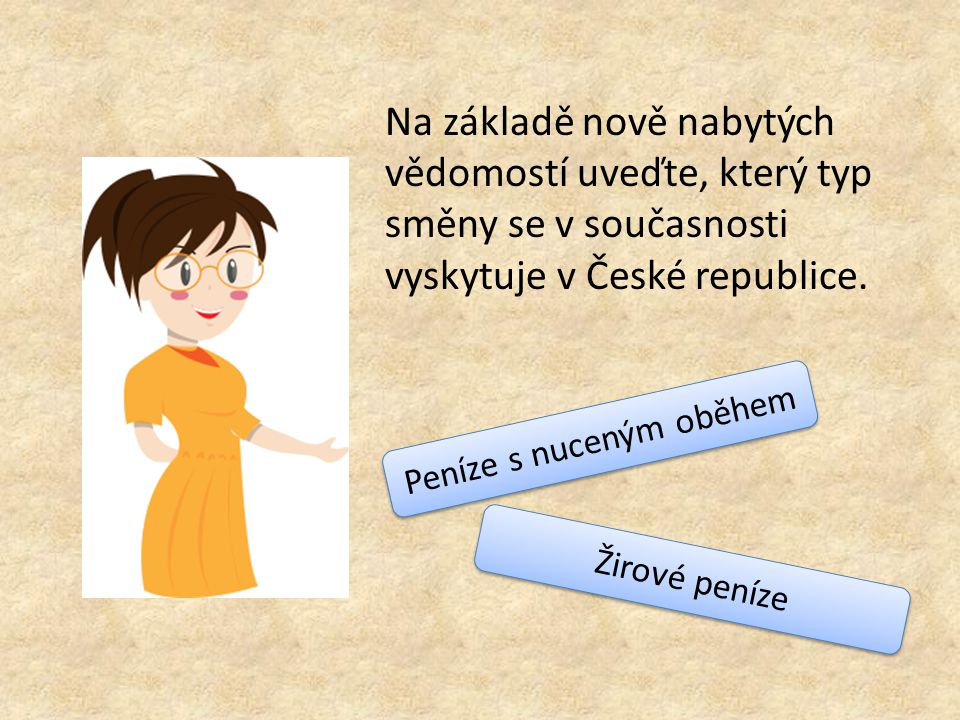 Na základě nově nabytých vědomostí uveďte, který typ směny se v současnosti vyskytuje v České republice.