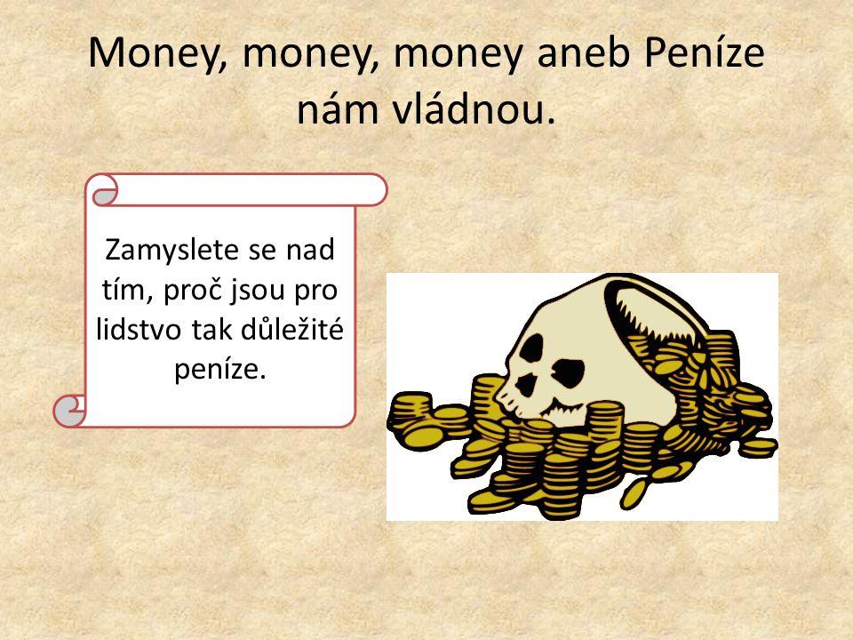 Money, money, money aneb Peníze nám vládnou.