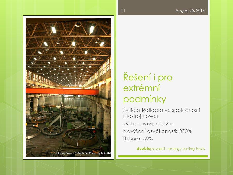 Řešení i pro extrémní podmínky Svítidla Reflecta ve společnosti Litostroj Power výška zavěšení: 22 m Navýšení osvětlenosti: 370% Úspora: 69% August 25