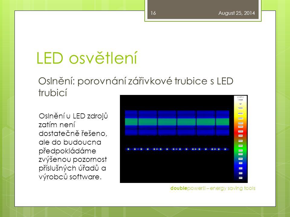 LED osvětlení Oslnění: porovnání zářivkové trubice s LED trubicí August 25, 2014 double power!! – energy saving tools 16 Oslnění u LED zdrojů zatím ne