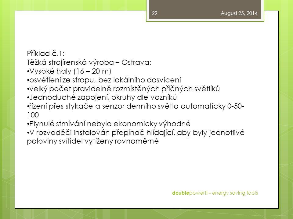 August 25, 2014 double power!! – energy saving tools 29 Příklad č.1: Těžká strojírenská výroba – Ostrava: Vysoké haly (16 – 20 m) osvětlení ze stropu,