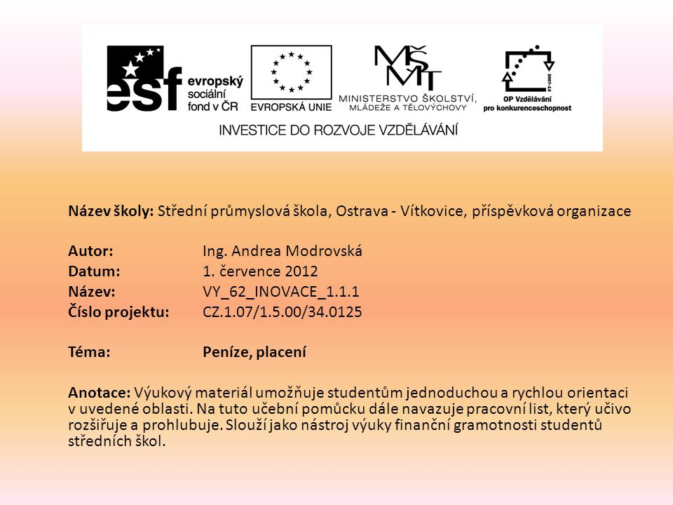 Název školy: Střední průmyslová škola, Ostrava - Vítkovice, příspěvková organizace Autor: Ing. Andrea Modrovská Datum: 1. července 2012 Název: VY_62_I
