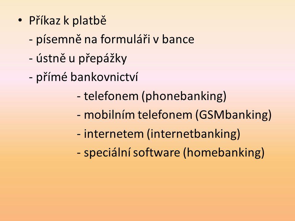 Příkaz k platbě - písemně na formuláři v bance - ústně u přepážky - přímé bankovnictví - telefonem (phonebanking) - mobilním telefonem (GSMbanking) - internetem (internetbanking) - speciální software (homebanking)