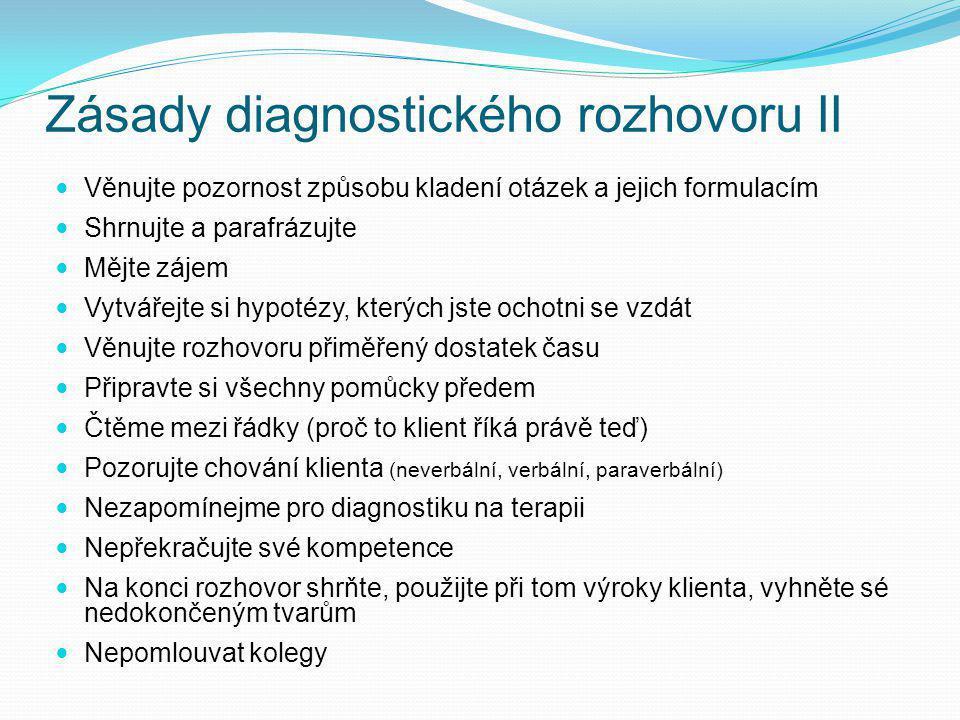 Zásady diagnostického rozhovoru II Věnujte pozornost způsobu kladení otázek a jejich formulacím Shrnujte a parafrázujte Mějte zájem Vytvářejte si hypo
