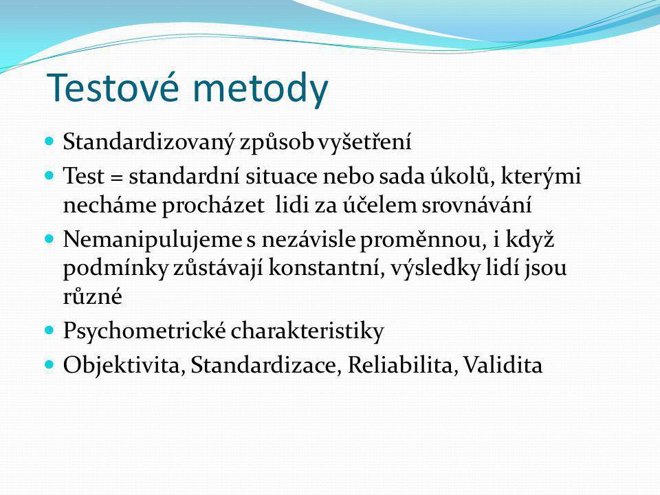 Testové metody Standardizovaný způsob vyšetření Test = standardní situace nebo sada úkolů, kterými necháme procházet lidi za účelem srovnávání Nemanip