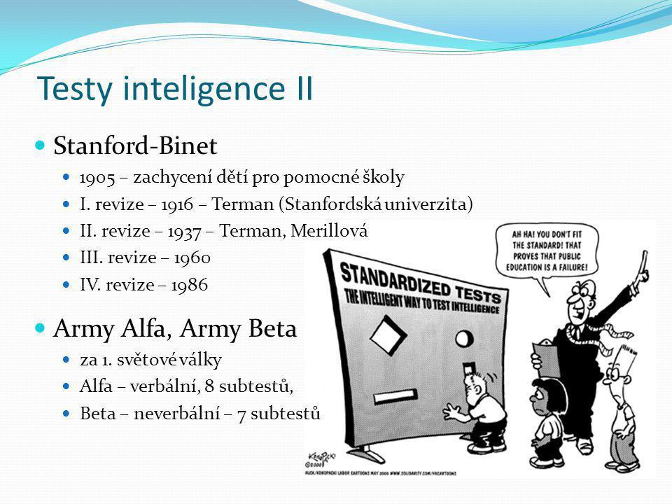Testy inteligence II Stanford-Binet 1905 – zachycení dětí pro pomocné školy I. revize – 1916 – Terman (Stanfordská univerzita) II. revize – 1937 – Ter
