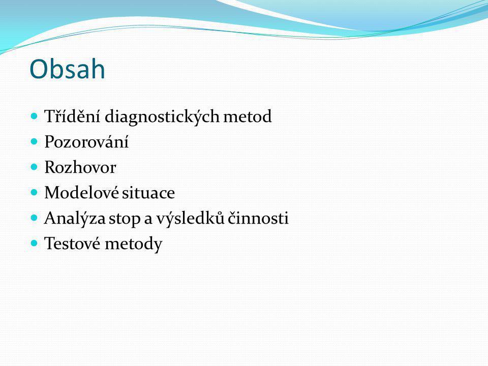Obsah Třídění diagnostických metod Pozorování Rozhovor Modelové situace Analýza stop a výsledků činnosti Testové metody