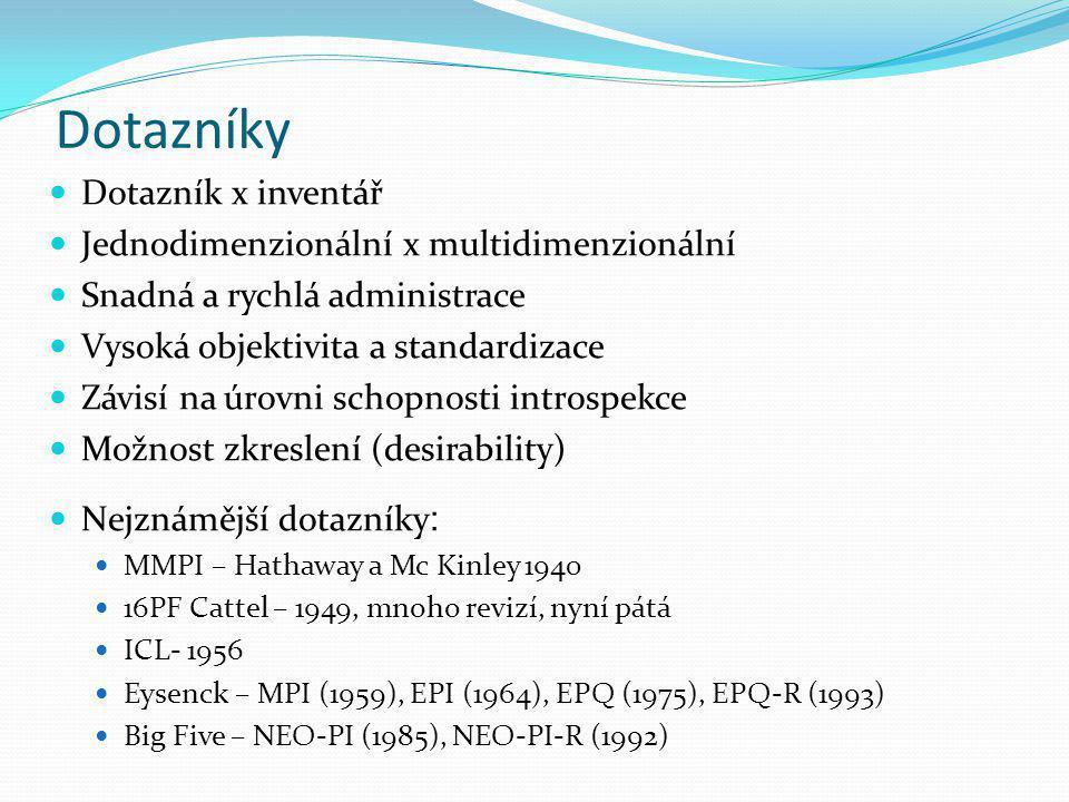 Dotazníky Dotazník x inventář Jednodimenzionální x multidimenzionální Snadná a rychlá administrace Vysoká objektivita a standardizace Závisí na úrovni