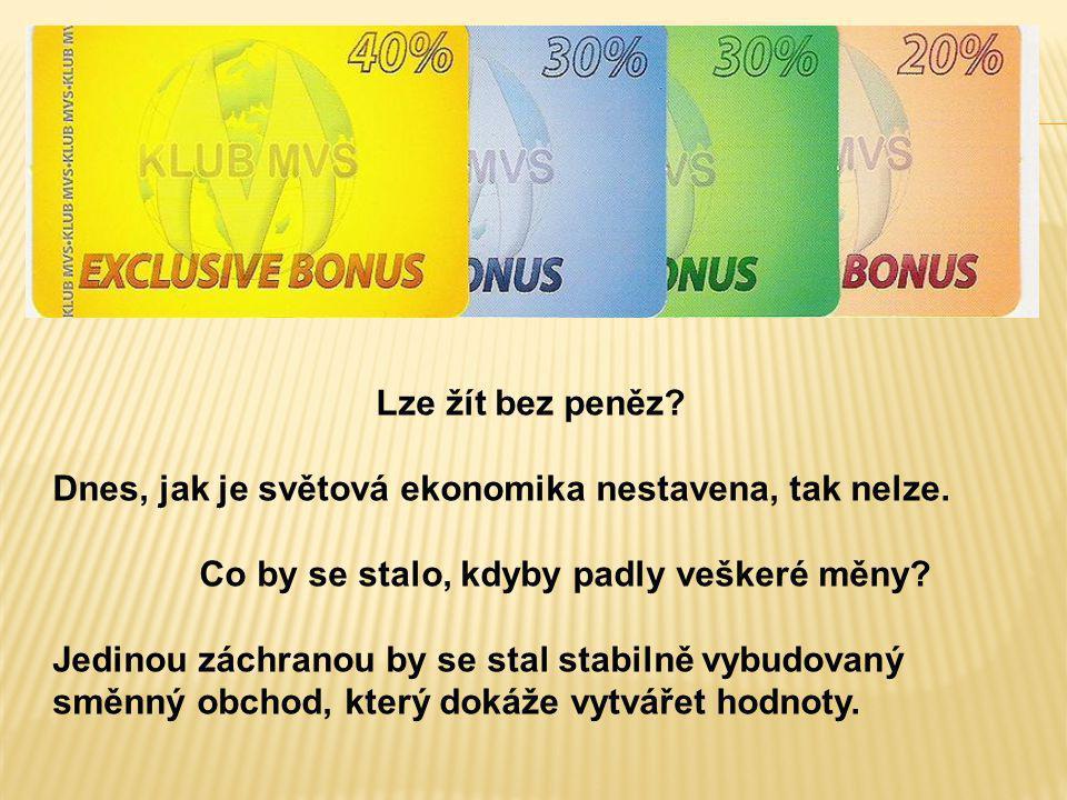 Lze žít bez peněz? Dnes, jak je světová ekonomika nestavena, tak nelze. Co by se stalo, kdyby padly veškeré měny? Jedinou záchranou by se stal stabiln