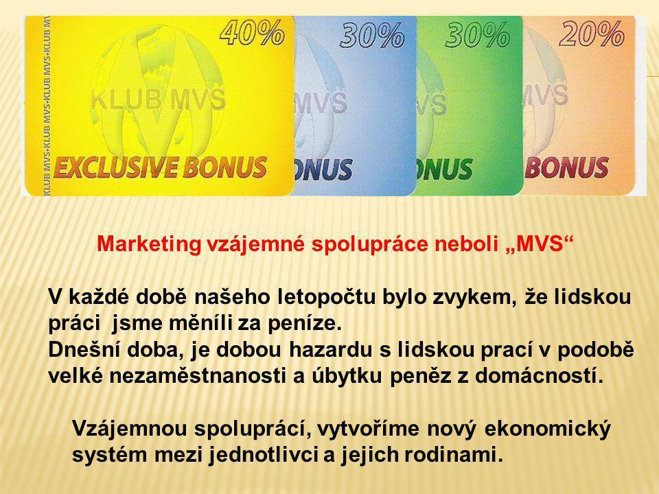 """Marketing vzájemné spolupráce neboli """"MVS"""" V každé době našeho letopočtu bylo zvykem, že lidskou práci jsme měníli za peníze. Dnešní doba, je dobou ha"""