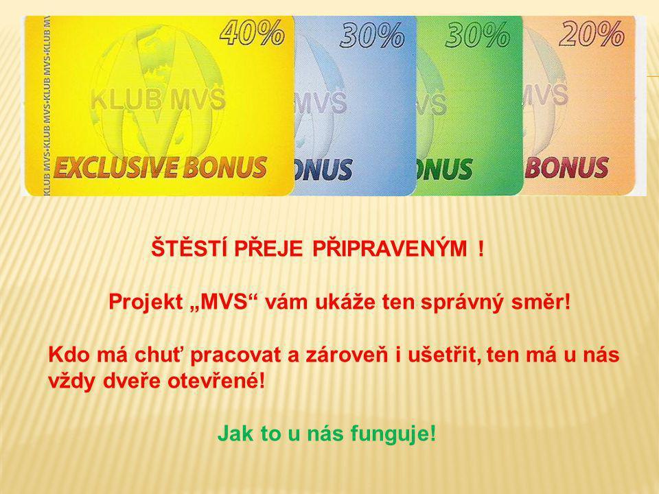 """ŠTĚSTÍ PŘEJE PŘIPRAVENÝM ! Projekt """"MVS"""" vám ukáže ten správný směr! Kdo má chuť pracovat a zároveň i ušetřit, ten má u nás vždy dveře otevřené! Jak t"""