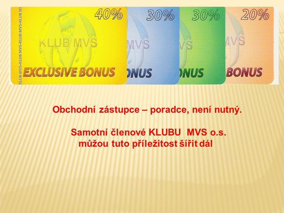 Obchodní zástupce – poradce, není nutný. Samotní členové KLUBU MVS o.s. můžou tuto příležitost šířit dál
