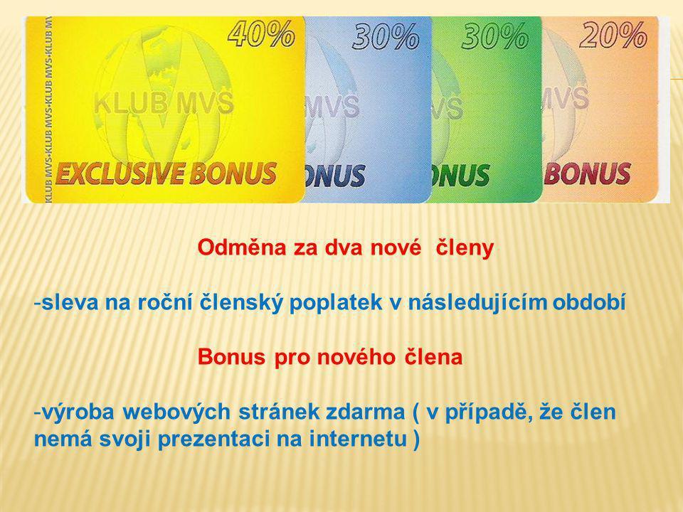 Odměna za dva nové členy -sleva na roční členský poplatek v následujícím období Bonus pro nového člena -výroba webových stránek zdarma ( v případě, že