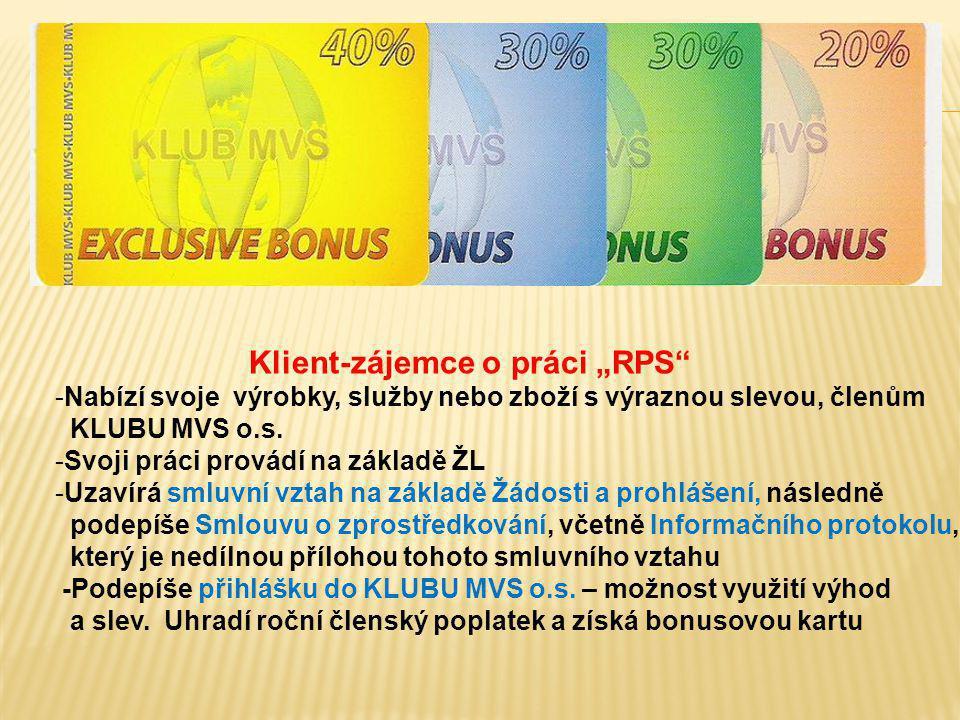 """Klient-zájemce o práci """"RPS"""" -Nabízí svoje výrobky, služby nebo zboží s výraznou slevou, členům KLUBU MVS o.s. -Svoji práci provádí na základě ŽL -Uza"""