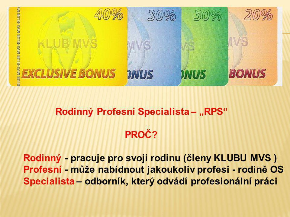 """Rodinný Profesní Specialista – """"RPS"""" PROČ? Rodinný - pracuje pro svoji rodinu (členy KLUBU MVS ) Profesní - může nabídnout jakoukoliv profesi - rodině"""