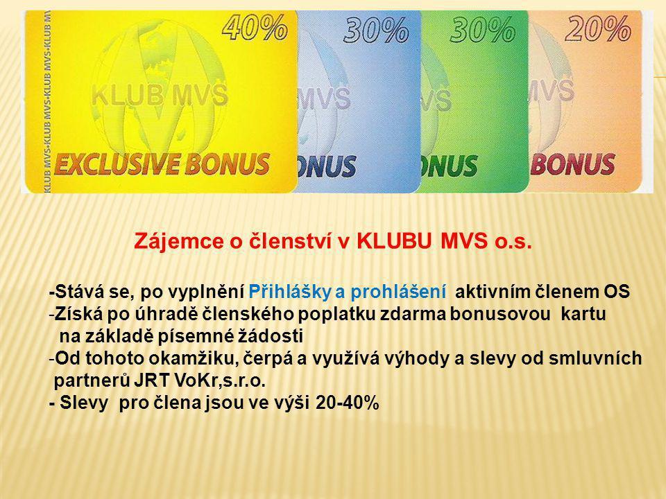 Zájemce o členství v KLUBU MVS o.s. -Stává se, po vyplnění Přihlášky a prohlášení aktivním členem OS -Získá po úhradě členského poplatku zdarma bonuso