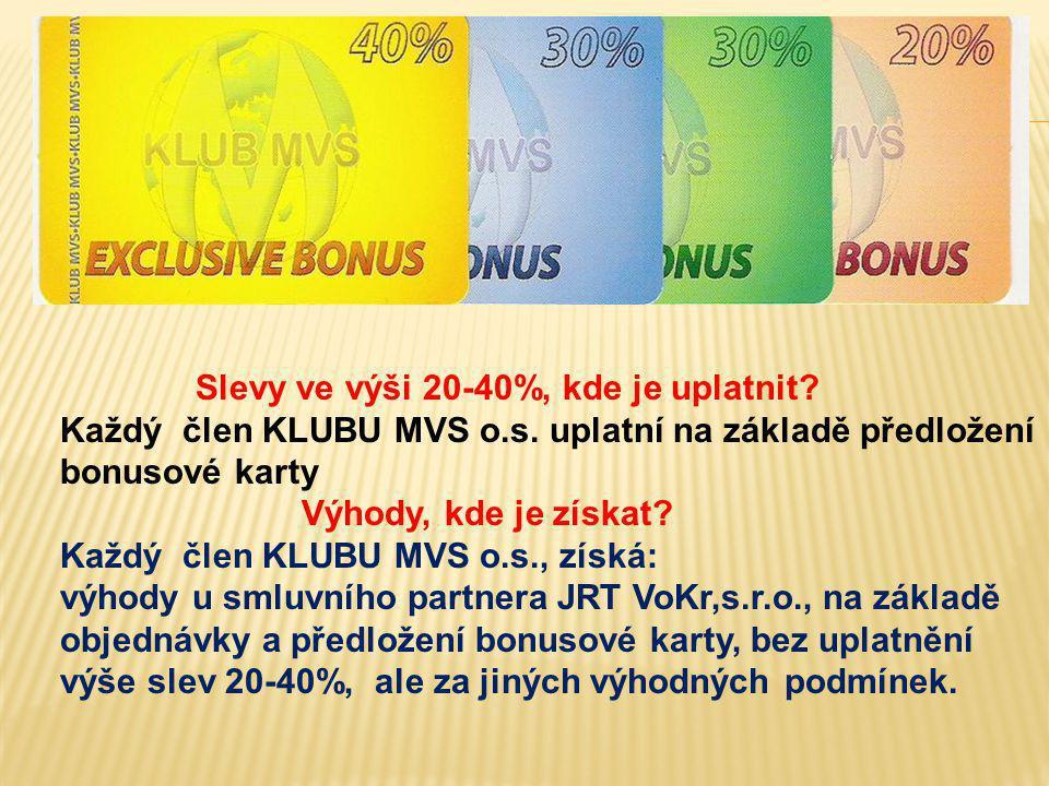 Slevy ve výši 20-40%, kde je uplatnit? Každý člen KLUBU MVS o.s. uplatní na základě předložení bonusové karty Výhody, kde je získat? Každý člen KLUBU