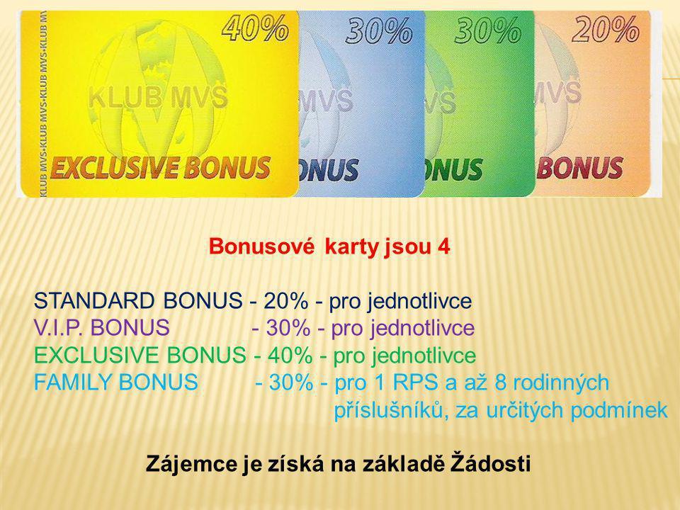 Bonusové karty jsou 4 STANDARD BONUS - 20% - pro jednotlivce V.I.P. BONUS - 30% - pro jednotlivce EXCLUSIVE BONUS - 40% - pro jednotlivce FAMILY BONUS