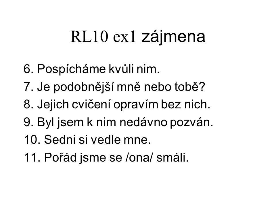 RL10 ex1 zájmena 6. Pospícháme kvůli nim. 7. Je podobnější mně nebo tobě.