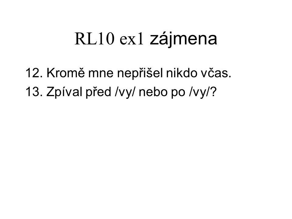 RL10 ex1 zájmena 12. Kromě mne nepřišel nikdo včas. 13. Zpíval před /vy/ nebo po /vy/