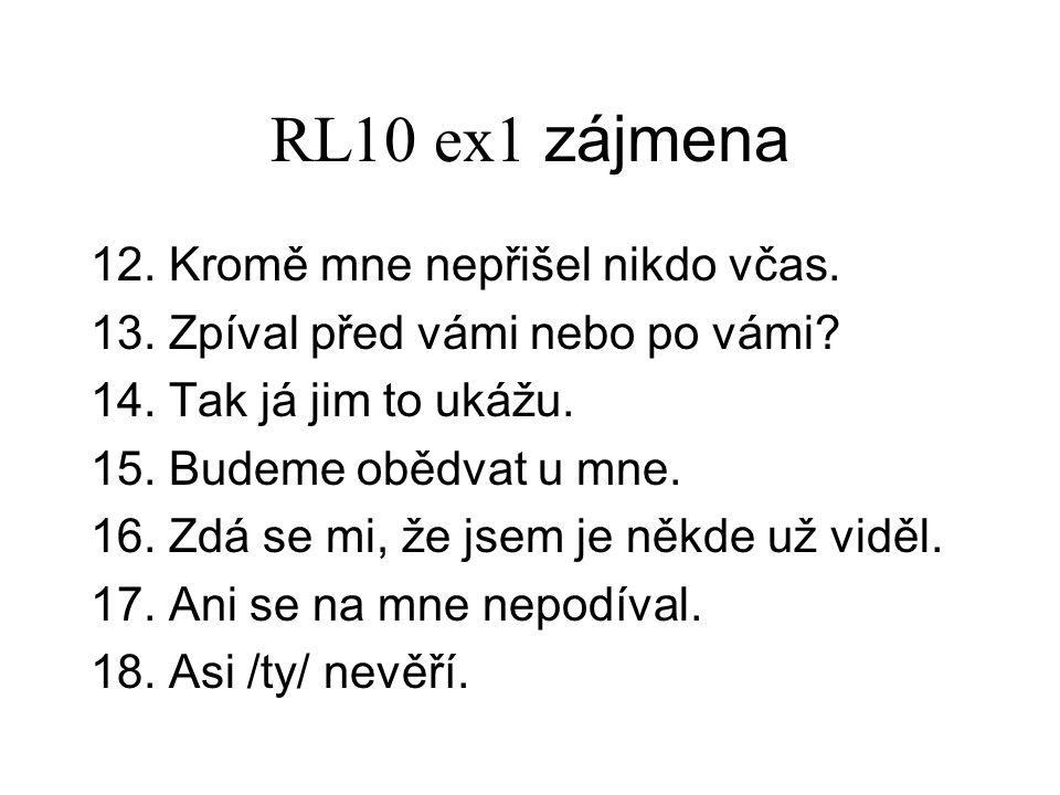RL10 ex1 zájmena 12. Kromě mne nepřišel nikdo včas.