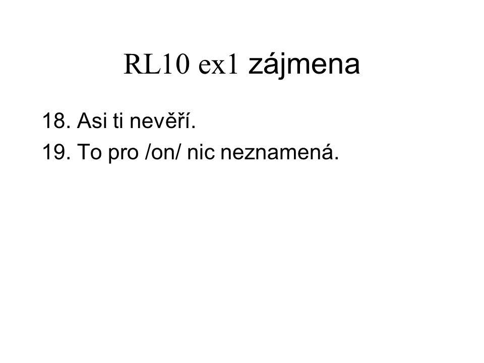 RL10 ex1 zájmena 18. Asi ti nevěří. 19. To pro /on/ nic neznamená.