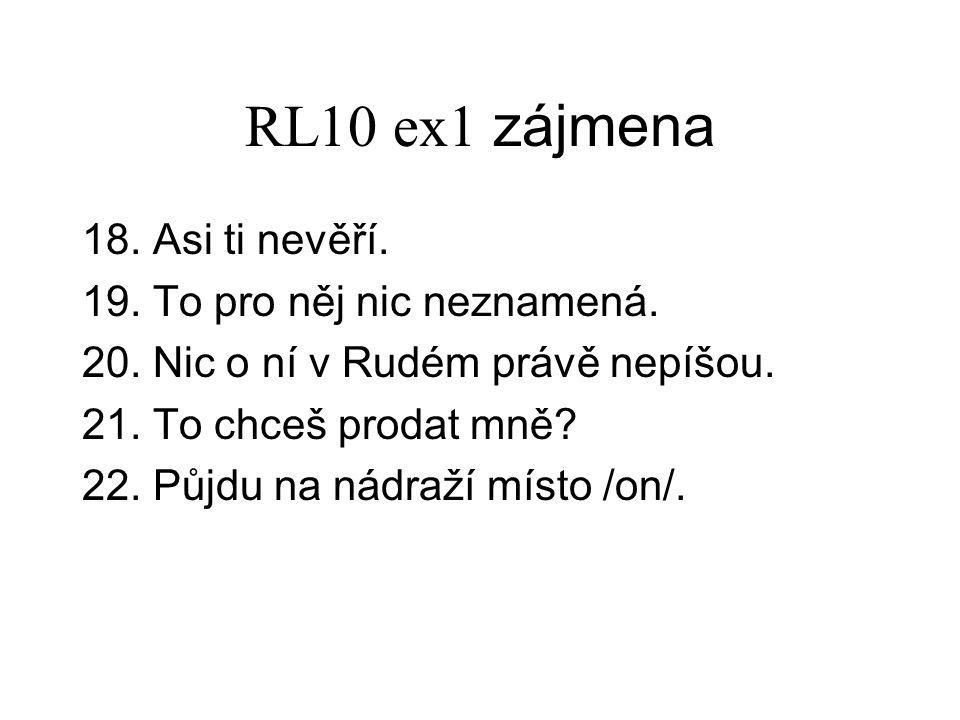 RL10 ex1 zájmena 18. Asi ti nevěří. 19. To pro něj nic neznamená.