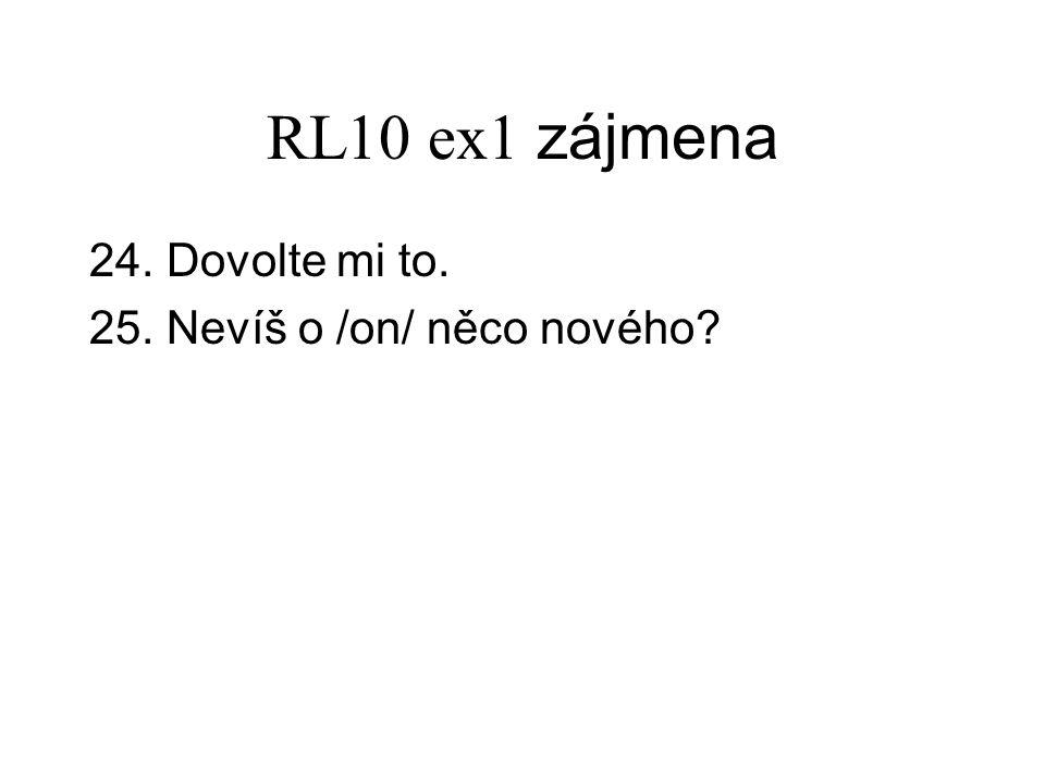 RL10 ex1 zájmena 24. Dovolte mi to. 25. Nevíš o /on/ něco nového