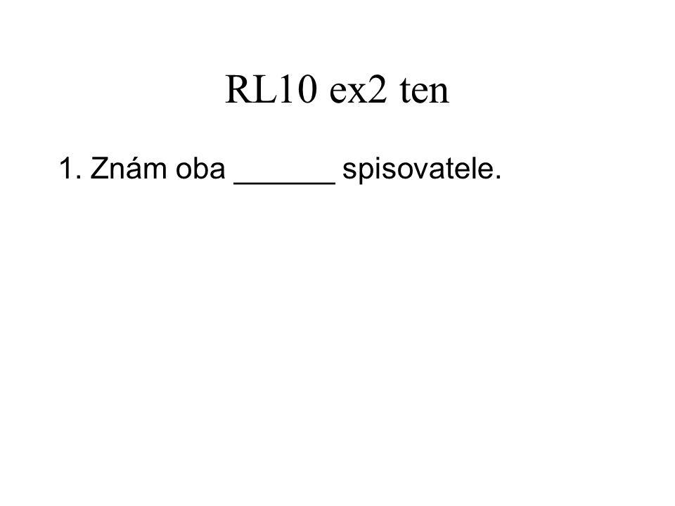 RL10 ex2 ten 1. Znám oba ______ spisovatele.