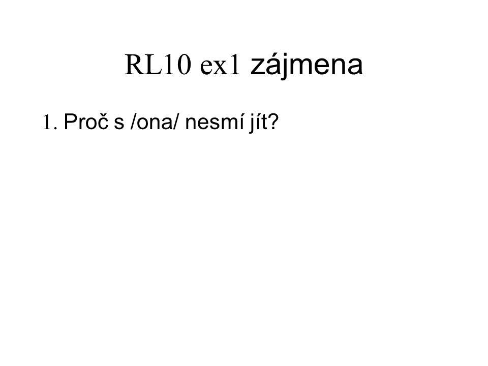 RL10 ex1 zájmena 1. Proč s /ona/ nesmí jít
