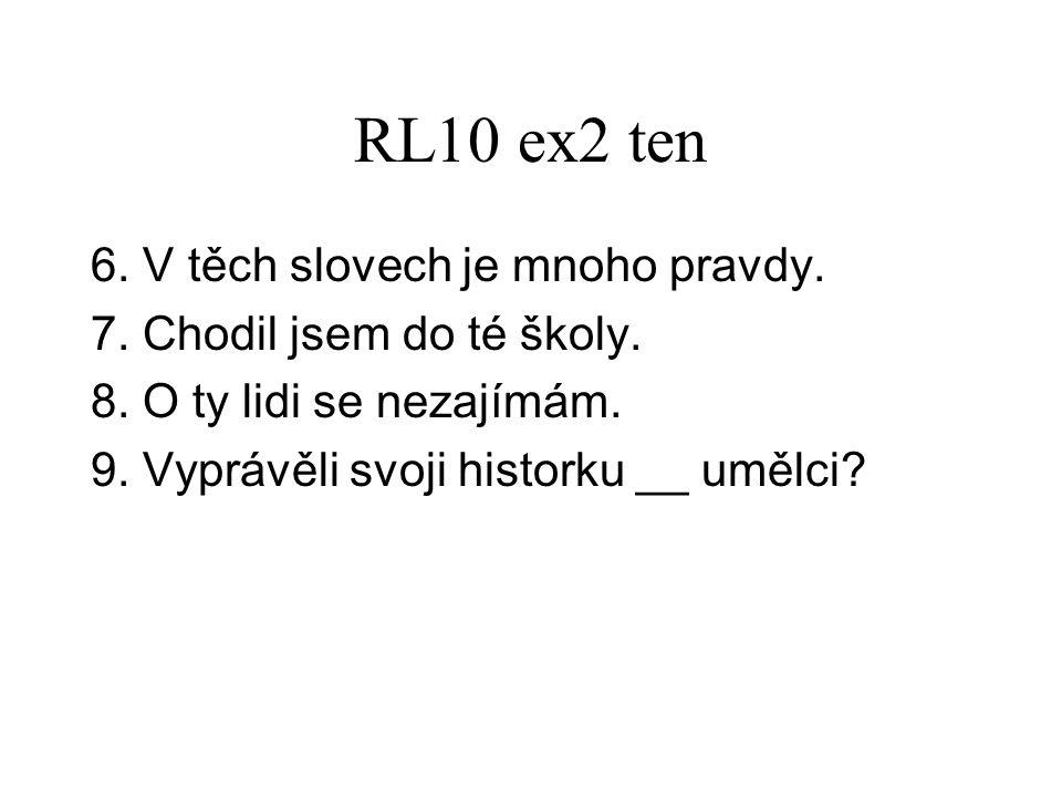 RL10 ex2 ten 6. V těch slovech je mnoho pravdy. 7.