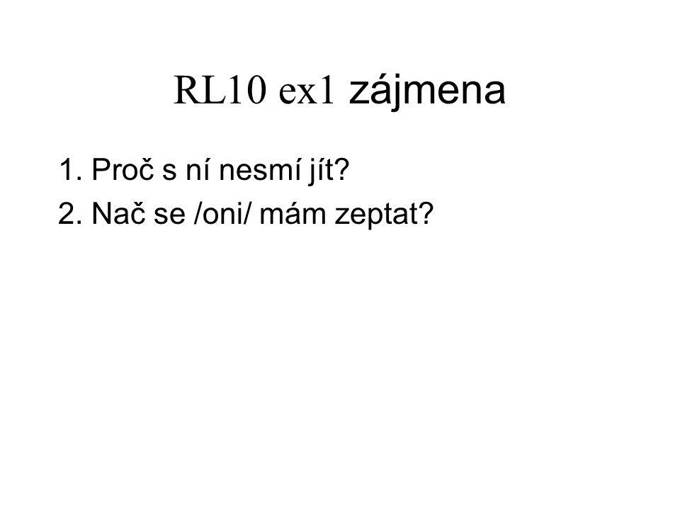 RL10 ex1 zájmena 1. Proč s ní nesmí jít 2. Nač se /oni/ mám zeptat