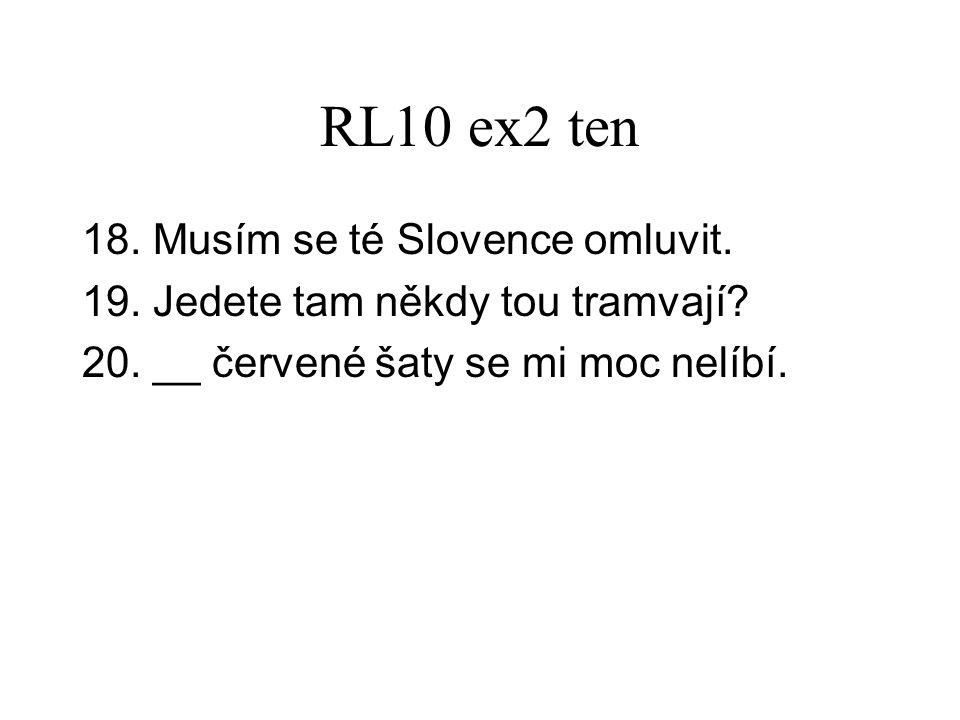 RL10 ex2 ten 18. Musím se té Slovence omluvit. 19.
