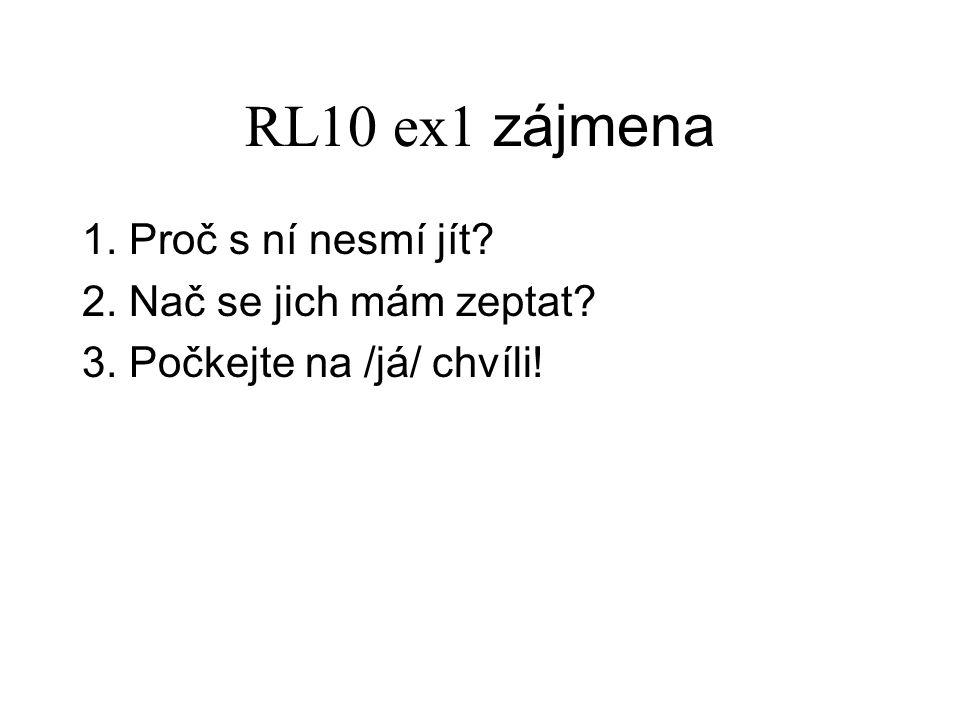 RL10 ex1 zájmena 1. Proč s ní nesmí jít 2. Nač se jich mám zeptat 3. Počkejte na /já/ chvíli!