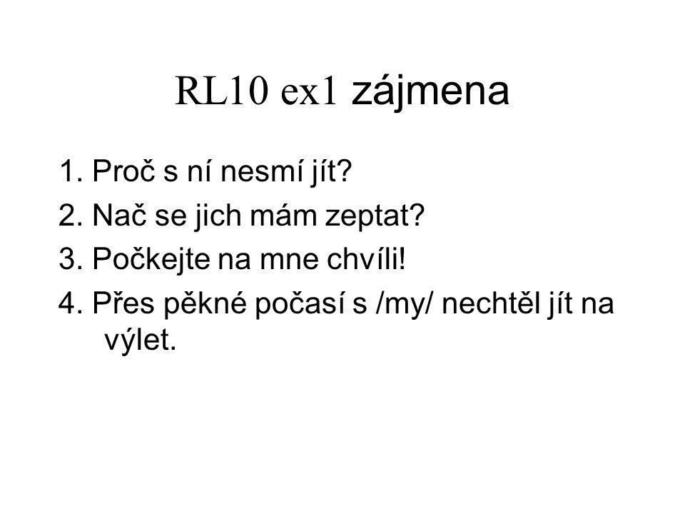 RL10 ex1 zájmena 1. Proč s ní nesmí jít. 2. Nač se jich mám zeptat.