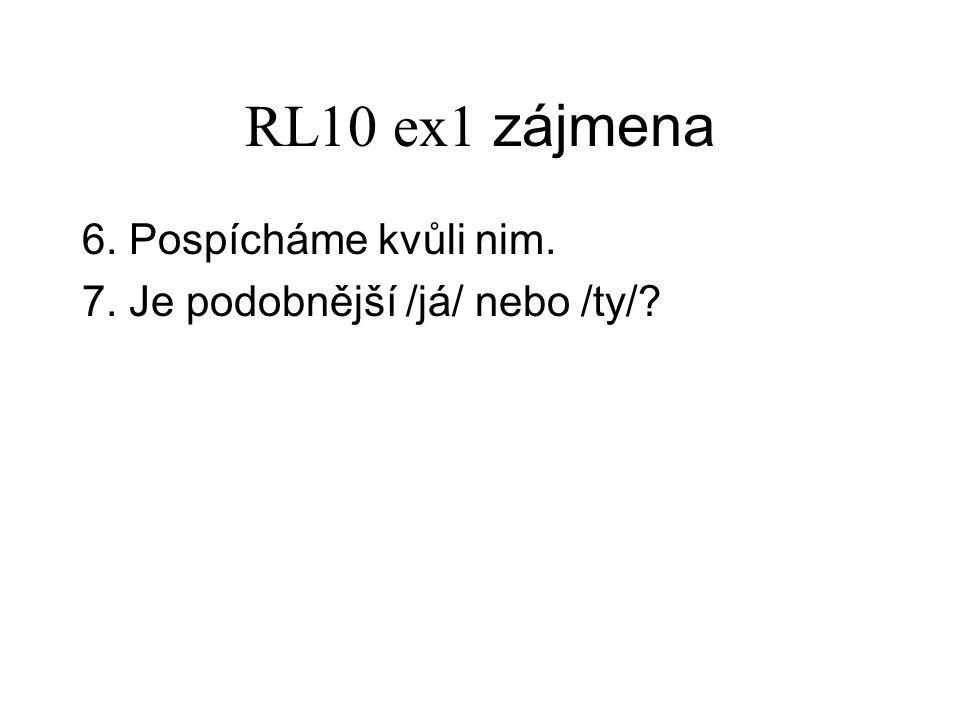 RL10 ex1 zájmena 6. Pospícháme kvůli nim. 7. Je podobnější /já/ nebo /ty/