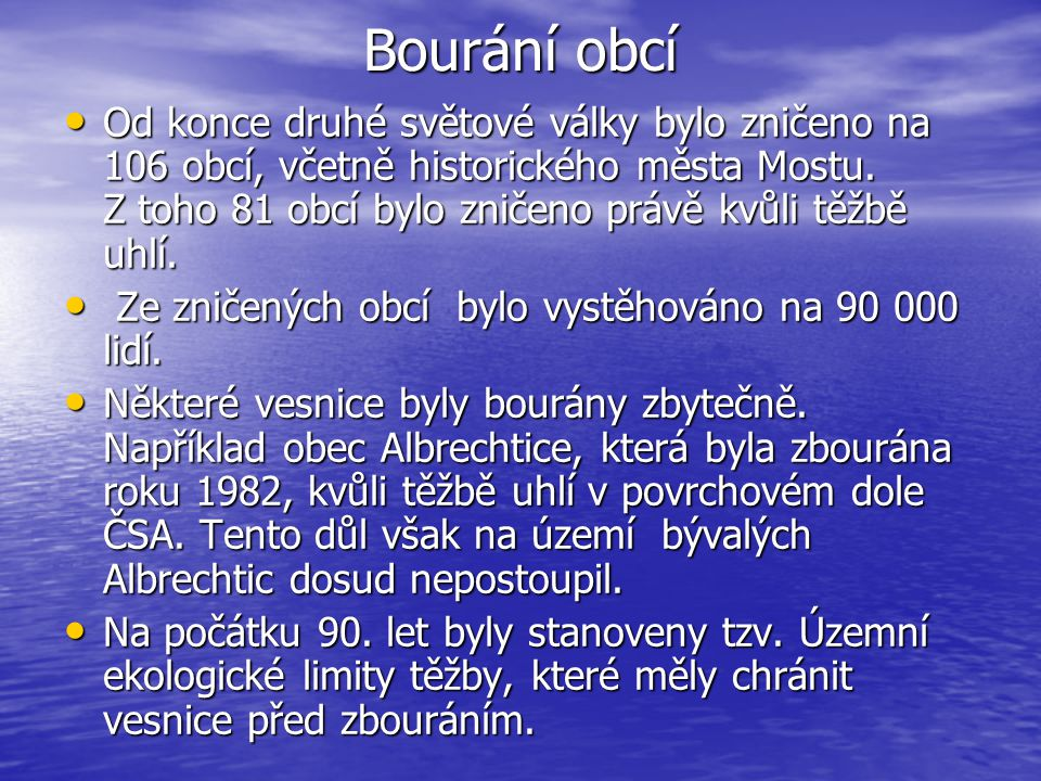 Bourání obcí Od konce druhé světové války bylo zničeno na 106 obcí, včetně historického města Mostu.