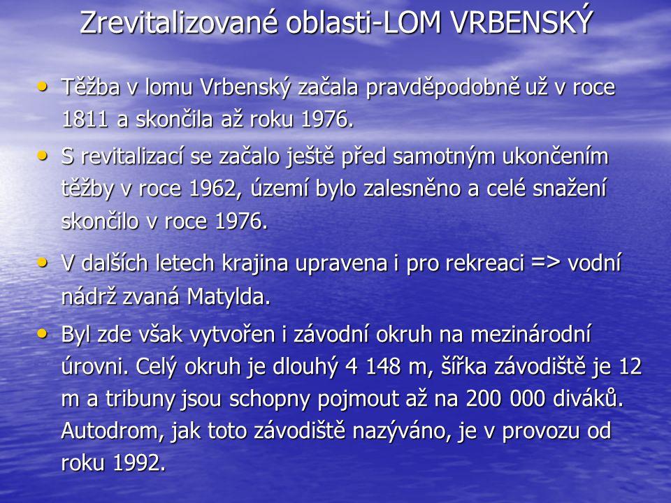 Zrevitalizované oblasti-LOM VRBENSKÝ Těžba v lomu Vrbenský začala pravděpodobně už v roce 1811 a skončila až roku 1976.