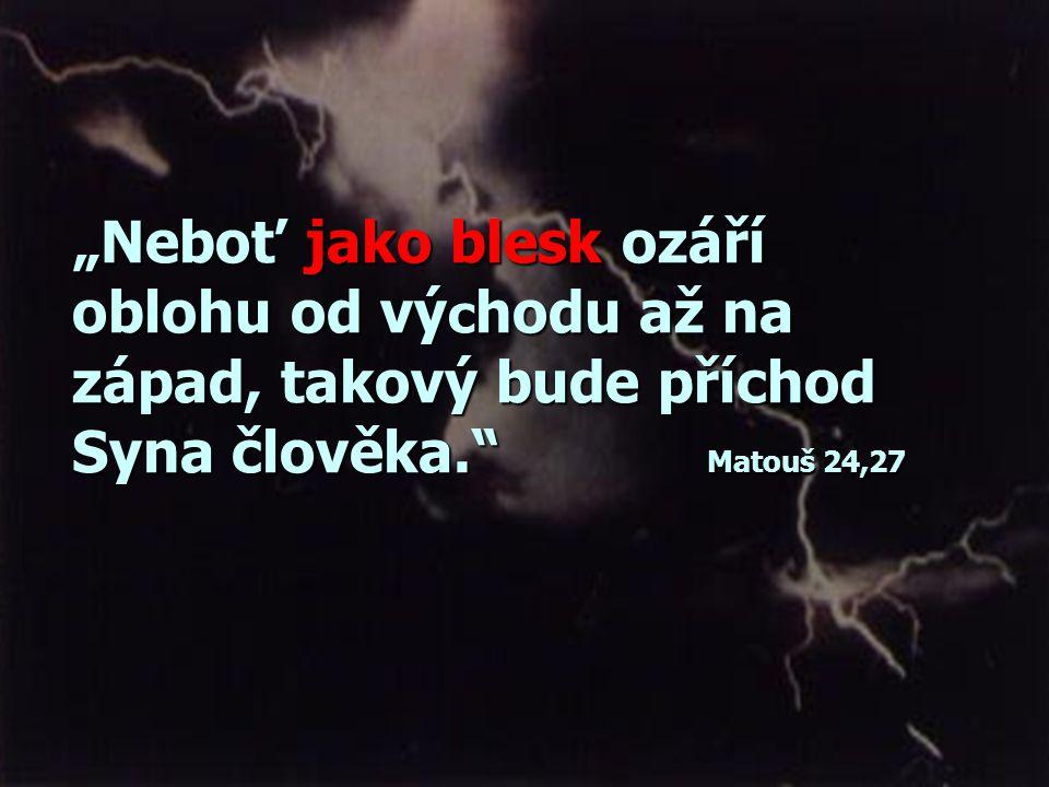 """""""Když vám řeknou: 'Hle, je na poušti', nevycházejte! 'Hle, v tajných úkrytech', nevěřte tomu!"""" Matouš 24,26 Jak přijde?"""