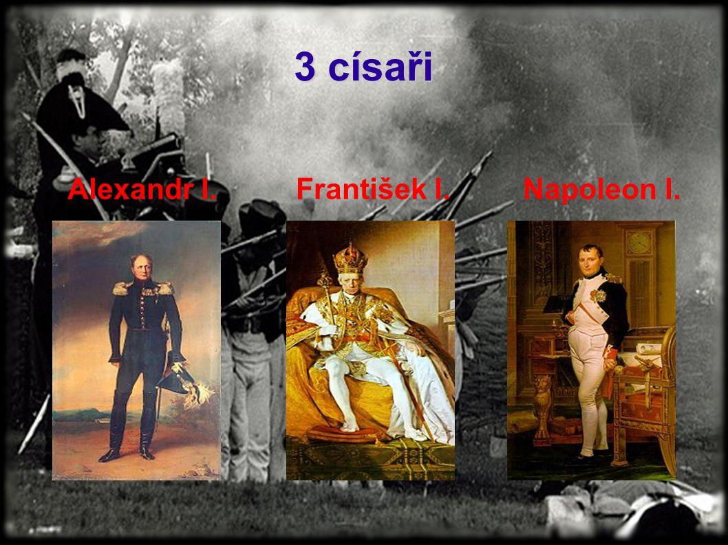 3 císaři Alexandr I.František I.Napoleon I.