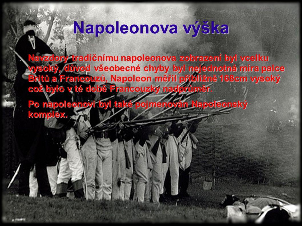 Napoleonova výška Navzdory tradičnímu napoleonova zobrazení byl vcelku vysoký, důvod všeobecné chyby byl nejednotná míra palce Britů a Francouzů, Napo