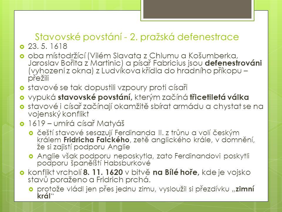 Stavovské povstání - 2. pražská defenestrace  23. 5. 1618  oba místodržící (Vilém Slavata z Chlumu a Košumberka, Jaroslav Bořita z Martinic) a písař