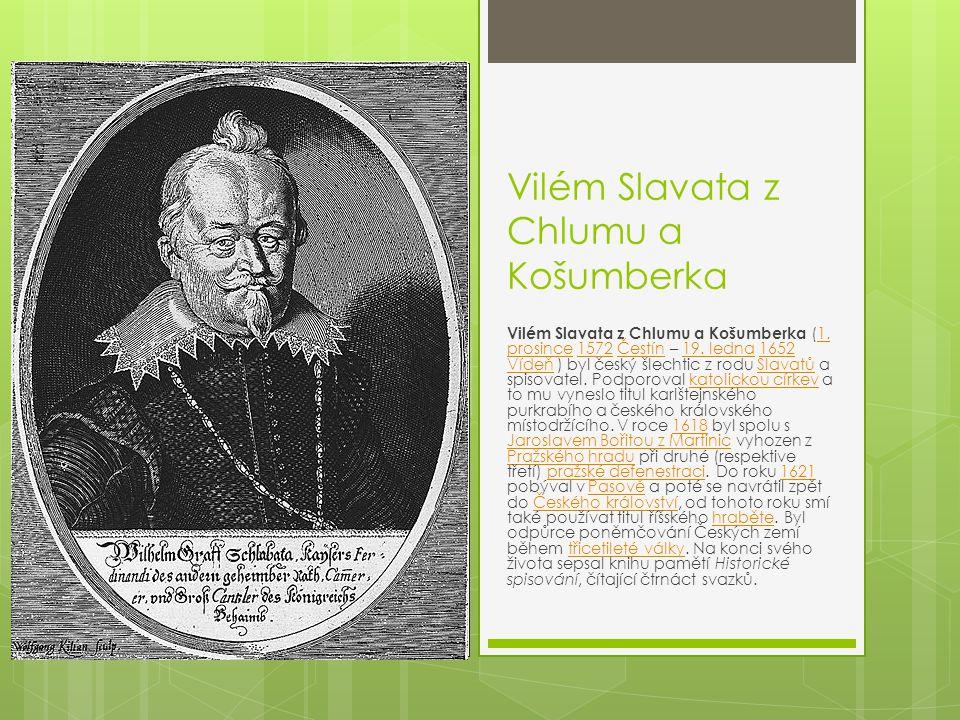 Vilém Slavata z Chlumu a Košumberka Vilém Slavata z Chlumu a Košumberka (1. prosince 1572 Čestín – 19. ledna 1652 Vídeň ) byl český šlechtic z rodu Sl