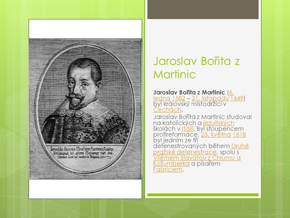 Jaroslav Bořita z Martinic Jaroslav Bořita z Martinic (6. ledna 1582 – 21. listopadu 1649) byl královský místodržící v Čechách.6. ledna158221. listopa