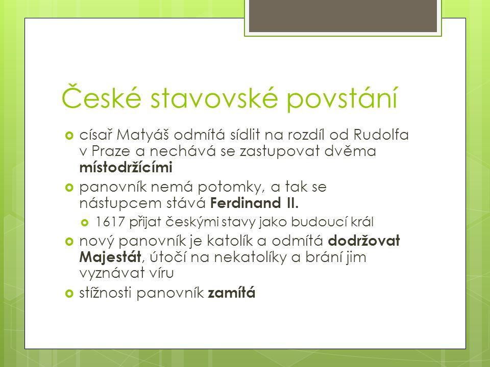 České stavovské povstání  císař Matyáš odmítá sídlit na rozdíl od Rudolfa v Praze a nechává se zastupovat dvěma místodržícími  panovník nemá potomky