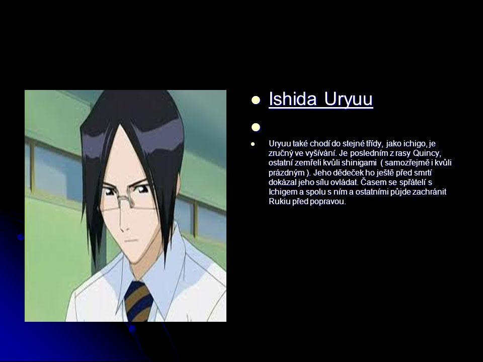 Ishida Uryuu Ishida Uryuu Uryuu také chodí do stejné třídy, jako ichigo, je zručný ve vyšívání.